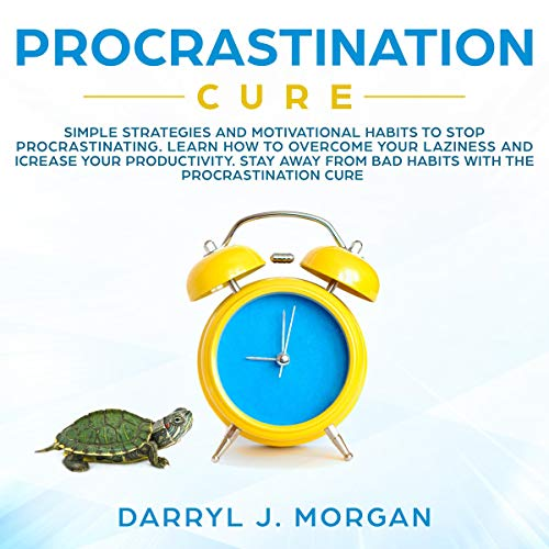 Procrastination Cure: Simple Strategies and Motivational Habits to Stop Procrastinating. cover art