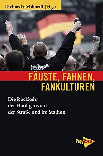Fäuste, Fahnen, Fankulturen: Die Rückkehr der Hooligans auf der Straße und im Stadion (Neue Kleine Bibliothek)