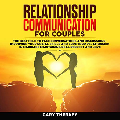 Relationship Communication for Couples: The Best Help to Face Conversations and Discussions, Improving Your Social Skills, and Cure Your Relationship in Marriage Maintaining Real Respect and Love Titelbild