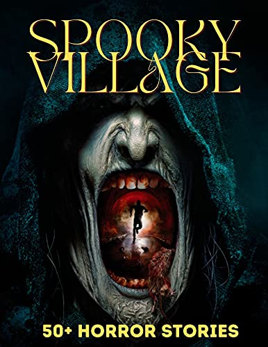Spooky Village: 50+ Big Collection of Short Horror Stories with Different...
