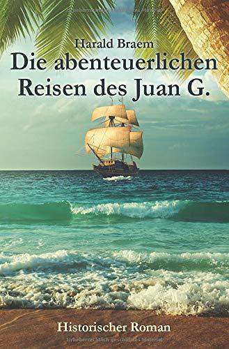 Die abenteuerlichen Reisen des Juan G.