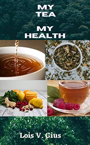 MY TEA MY HEALTH: An Expo To The Benefit Of Tea And Teas For Weight Loss, High Blood Pressure, Cold And Flu, To Help With Your Period, Boost Immune System ... Teas And Teas To Avoid (English Edition)
