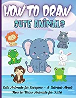 How To Draw Cute Animals: Amazing Step-by-Step Drawing and Activity Book for Kids to Learn to Draw