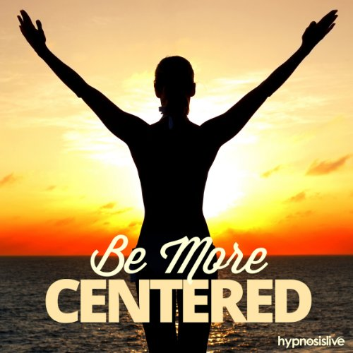Be More Centered Hypnosis audiobook cover art