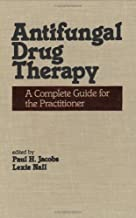 Antifungal Drug Therapy: A Complete Guide for the Practitioner