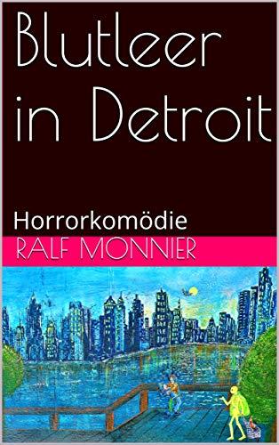 Blutleer in Detroit: Horrorkomödie von [Ralf Monnier, Claudia Bourcardé]