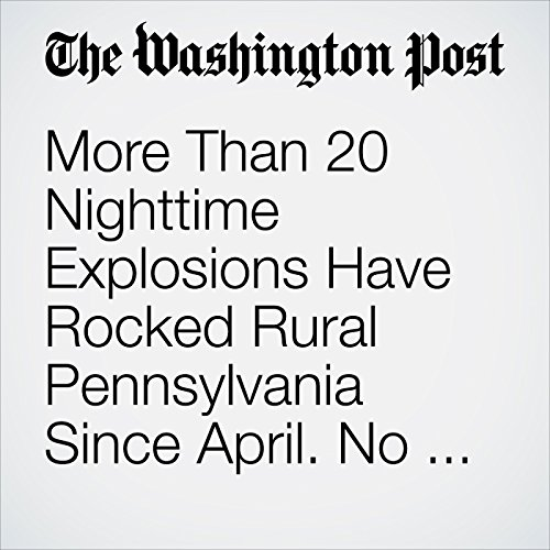 More Than 20 Nighttime Explosions Have Rocked Rural Pennsylvania Since April. No One Knows Why. copertina