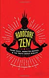 Hardcore Zen: Punk Rock, Monster Movies and the Truth About Reality - Brad Warner
