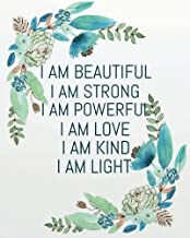I am beautiful I am strong I am powerful I am love I am kind I am light: Positive Self-Affirmations notebook Journal 8 x 10 inches (Positive Self ... Books Notebook Journal Series) (Volume 4)