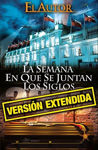 LA SEMANA EN QUE SE JUNTAN LOS SIGLOS (VERSIN EXTENDIDA) (SAGA DE LA SEMANA EN QUE SE JUNTAN LOS SIGLOS n 2)