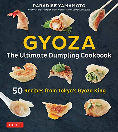 Gyoza: The Ultimate Dumpling Cookbook: 50 Recipes from Tokyo\'s Gyoza King - Pot Stickers, Dumplings, Spring Rolls and More! (English Edition)