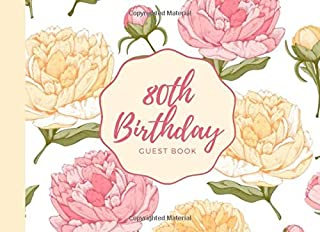 80th Birthday Guest Book: Peony Floral Yellow and Pink Peonies Flower Pattern - An Elegant Event Sign In Book For Recordin...