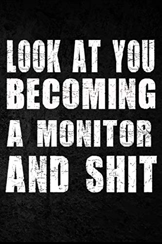Look at you becoming A Monitor And Shit: Funny A Monitor Notebook Graduation gift Notebook/Journal Track Lessons, Homebook To Define Goals & Record ... And To do list   6