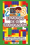 El Mundo de la Codificación: 3 libros en 1! Mejora tus Habilidades y Aprende a Codificar tus Propios Juegos y Aplicaciones mientras te Diviertes