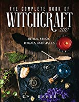 The complete book of witchcraft 2021: Herbal Magic Rituals and Spells