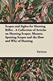 Scopes and Sights for Hunting Rifles - A Collection of Articles on Hunting Scopes, Mounts, Spotting Scopes and the How and Why of Hunting (English Edition)