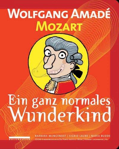 Wolfgang Amadé Mozart: Ein ganz normales Wunderkind