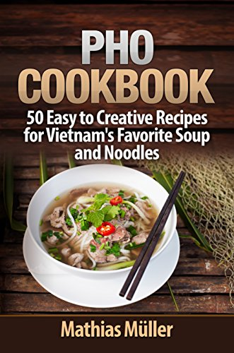 Pho Cookbook: 50 Easy to Creative Recipes for Vietnam's Favorite Soup and Noodles (Asian Recipes Book 1) by [Mathias Müller]