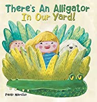 There's an Alligator in Our Yard!