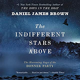 The Indifferent Stars Above     The Harrowing Saga of the Donner Party              By:                                                                                                                                 Daniel James Brown                               Narrated by:                                                                                                                                 Michael Prichard                      Length: 10 hrs and 55 mins     31 ratings     Overall 4.4