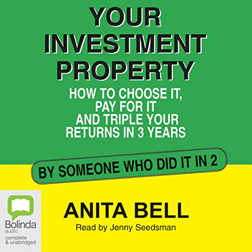 Your Investment Property     How to Choose It, Pay for It and Triple Your Returns in 3 Years              By:                                                                                                                                 Anita Bell                               Narrated by:                                                                                                                                 Jenny Seedsman                      Length: 7 hrs and 5 mins     1 rating     Overall 5.0