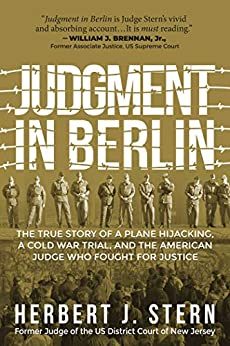 Judgment in Berlin: The True Story of a Plane Hijacking, a Cold War Trial, and the American Judge Who Fought for Justice by [Herbert Jay Stern]
