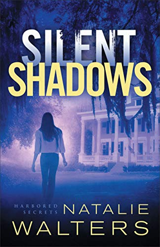 Silent Shadows (Harbored Secrets Book #3) by [Natalie Walters]