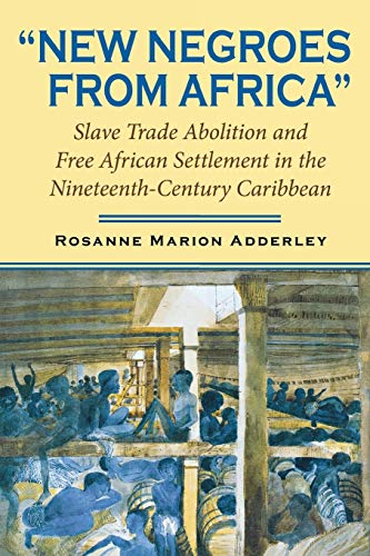 New Negroes from Africa: Slave Trade Abolition and Free African Settlement in the Nineteenth-Century Caribbean (Blacks i