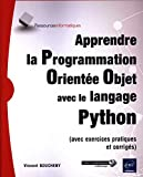 Apprendre la Programmation Orientée Objet avec le langage Python - (avec exercices pratiques et corrigés)