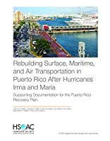 Rebuilding Surface, Maritime, and Air Transportation in Puerto Rico After Hurricanes Irma and Maria: Supporting Documentation for the Puerto Rico Recovery Plan