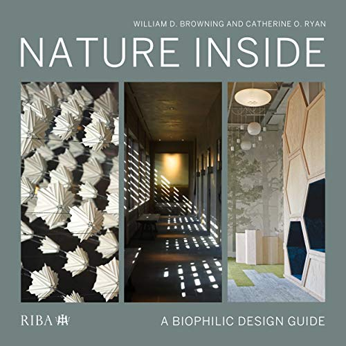 Compare Textbook Prices for Nature Inside: A biophilic design guide 1 Edition ISBN 9781859469033 by Browning, William D.,Ryan, Catherine O.