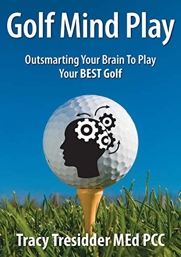 Golf Mind Play: Outsmarting your brain to play your best golf