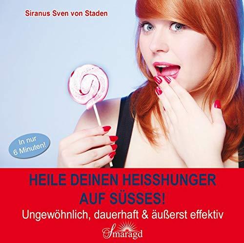 Heile deinen Heißhunger auf Süßes!: Ungewöhnlich, dauerhaft & äußerst effektiv