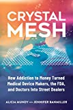 Crystal Mesh: How Addiction to Money Turned Medical Device Makers, the FDA, and Doctors Into Street Dealers