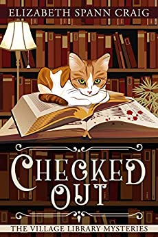 Checked Out (The Village Library Mysteries Book 1) by [Elizabeth Spann Craig]