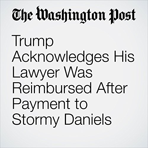 Trump Acknowledges His Lawyer Was Reimbursed After Payment to Stormy Daniels copertina