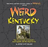 Weird Kentucky: Your Travel Guide to Kentucky s Local Legends and Best Kept Secrets
