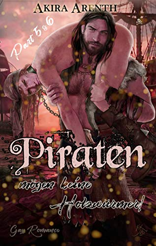 Piraten mögen keine Holzwürmer - Part 5 & 6: Gay Romance / Gay Humor