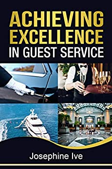 Achieving Excellence in Guest Service: Wherever superb guest service is important. by [Josephine Ive]