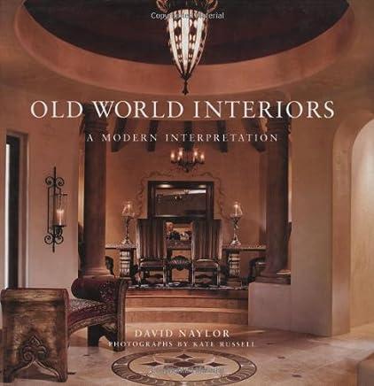 Old World Interiors: A Modern Interpretation: Naylor David ...
