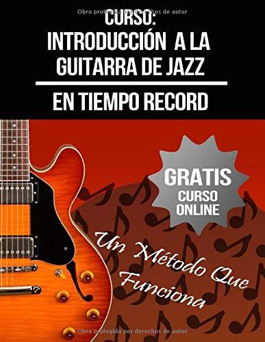 Curso: Introducción a la Guitarra de Jazz: (+ Curso en Vídeo)