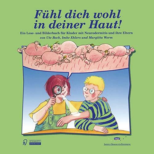 Fühl dich wohl in deiner Haut!. Ein Lesebuch- und Bilderbuch für Kinder mit Neurodermitis und ihre Eltern: Ein Lese- und Bilderbuch für Kinder mit Neurodermitis und ihre Eltern