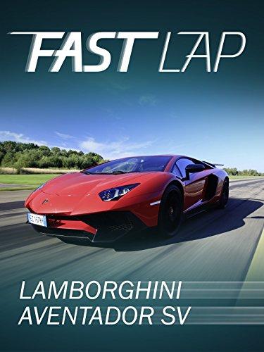 Fast Lap: Lamborghini Aventador SV
