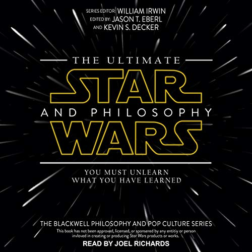 The Ultimate Star Wars and Philosophy: You Must Unlearn What You Have Learned cover art