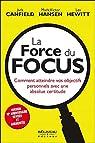 La Force du Focus - Comment atteindre vos objectifs personnels avec une absolue certitude par Hansen