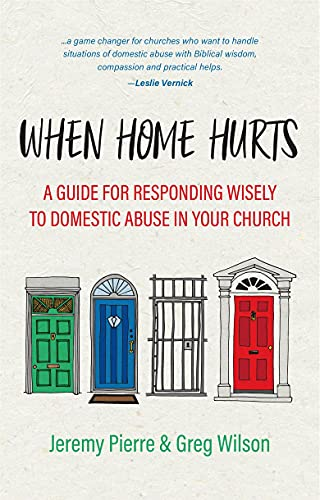 When Home Hurts: A Guide for Responding Wisely to Domestic Abuse in Your Church