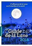 Le guide de la lune 2018: L'influence de la Lune sur le jardin et la santé (Vie Quotidienne)