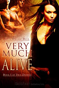 Very Much Alive: True Destiny, Book 1 by [Dana Marie Bell]