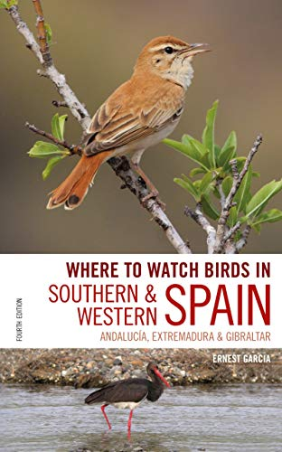 Where to Watch Birds in Southern and Western Spain: Andalucia, Extremadura and Gibraltar [Idioma Inglés]