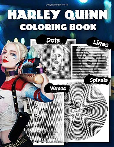 Harley Quinn Dots Lines Spirals Waves Coloring Book: A New Type Of Dots Lines Spirals Waves Coloring Book For Adults To Relax And Relieving Stress With Many Unique Images Of Harley Quinn